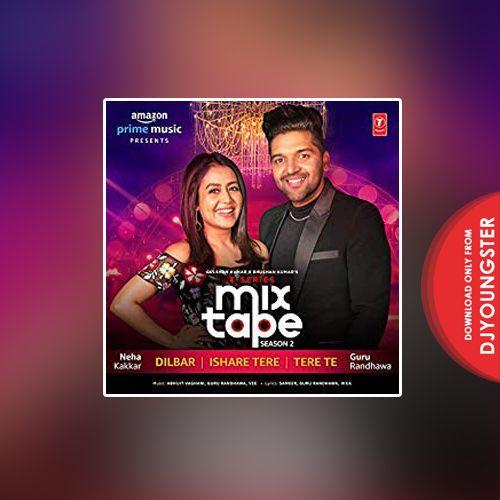 Dilbar Neha Kakkar, Guru Randhawa (Mixtape Season 2) Mp3