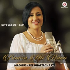 *Bawra Na Bann - Madhushree Bhattacharya song download by