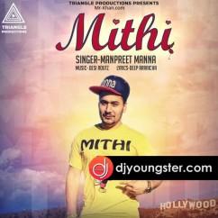 Mithi(Original) song download by Manpreet Manna
