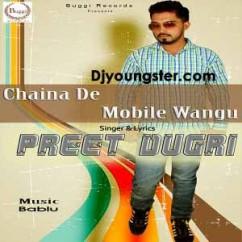 Chaina De Mobile Wangu  - Preet Dugri song download by