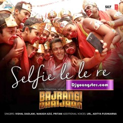 *Selfie Le Le Re - Bajrangi Bhaijaan song download by