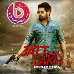 *Jatt Swa Lakh Ft Desi Crew-(Gopi Cheema) song download by