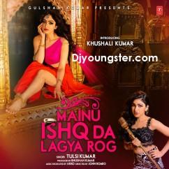 *Mainu Ishq Da Lagya Rog-(Tulsi Kumar) song download by
