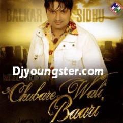 *Chubare Wali Baari-(Balkar Sidhu) song download by
