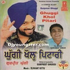 *Ghuggi Khol Pitari-(Gurpreet Ghuggi) song download by
