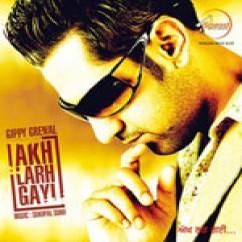 *Akh Larh Gayi-(Gippy Grewal) song download by