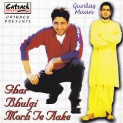 Ghar Bhulgi Morh Te Ake song download by Gurdas Maan