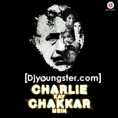 *Charlie Kay Chakkar Mein - (Movie Songs) song download by