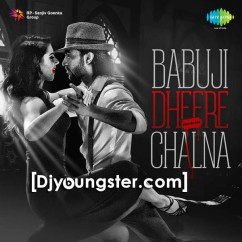 *Babuji Dheere Chalna - (Anjum Katyal) song download by