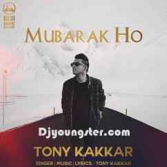 Mubarak Ho-Tony Kakkar song download by Tony Kakkar