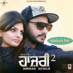 *Haazri 2 - (Deep Dhillon Jasmeen Jassi) song download by