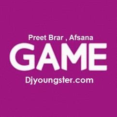 Game-Preet Brar-Afsana song download by Preet Brar