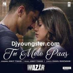 Tu Mere Paas (Wazir)-Ankit Tiwari song download by Ankit Tiwari