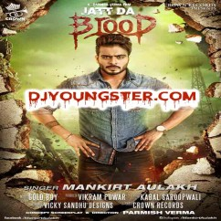 Jatt Da Blood-Mankirt Aulakh (Original) mp3