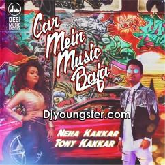 Car Mein Music Baja-Neha Kakkar mp3