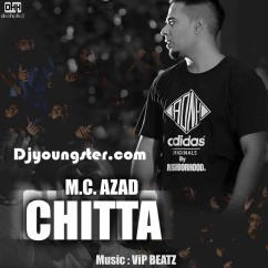 Chitta-Heroin-MC Azad song download by MC Azad