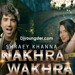 Nakhra Wakhra-Shraey Khanna song download by Shraey Khanna