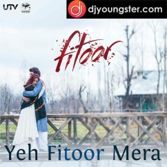 Yeh Fitoor Mera song download by Arijit Singh