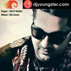 *Nai Jeena - (Sibt E Haider) song download by