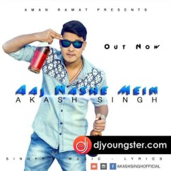 Aaj Nashe Mein song download by Akash Singh
