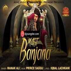 Mast Banjaana song download by Manak Ali