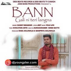 Bann Gali Ni Teri Langna song download by Sunny Sikander