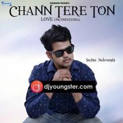 Chann Tere Ton song download by Sachin Yaduvanshi