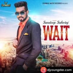 Wait song download by Sandeep Sahotaj