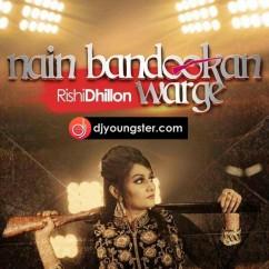 Nain Bandookan Warge-Rishi Dhillon mp3
