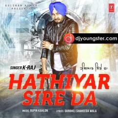 Hathiyar Sire Da song download by K Raj