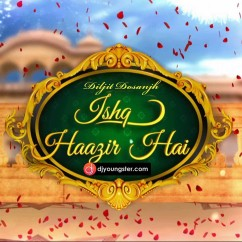 *Ishq Haazir Hai - (Diljit Dosanjh) song download by