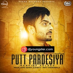 Putt Pardesia song download by Mankirt Aulakh