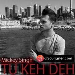 Tu Keh De song download by Mickey Singh