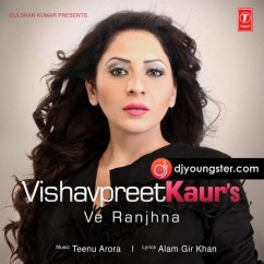 Ve Ranjhana song download by Vishavpreet Kaur