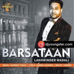 Barsatan song download by Lakhwinder Wadali