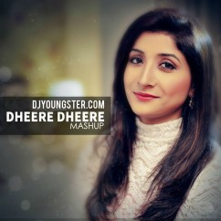 Dheere Dheere(Mashup) song download by Megha