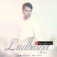Shehar Ludhiana song download by Kamal Grewal