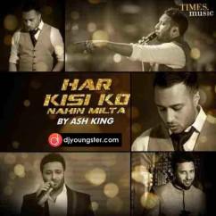 Har kisi Ko Nahi Milta song download by Ash King