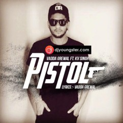 Pistol song download by Vadda Grewal