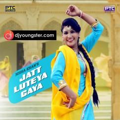 Jatt Luteya Gya song download by Nisha Khan