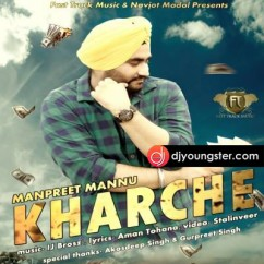 Kharche song download by Manpreet Mannu