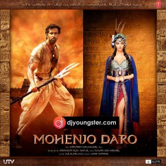 *Mohenjo Daro - (Movie Songs) song download by