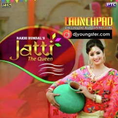 Jatti The Queen song download by Rakhi Hundal
