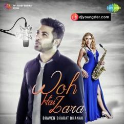 Woh Hai Zara song download by Bhaven Bharat Dhanak