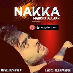 Nakka song download by Mankirat Aulakh