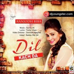 Dil Kach Da song download by Ranjodh Biba