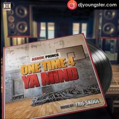 *One Time 4 Ya Mind - (Ashok Prince,Tru Skool) song download by