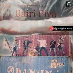 Bairi Piya song download by Berose Guys