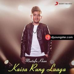 Kaisa Rung Laaga song download by Mustafa Khan