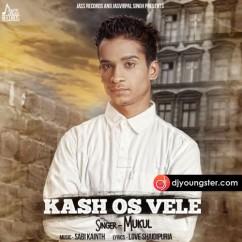 Kash Os Vele song download by Mukul